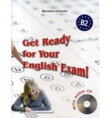 Get Ready for Your English Exam! (Level B2) Сборник тестов ЗНО (+ аудиоприложение) Юркович М. изд: Либра Терра